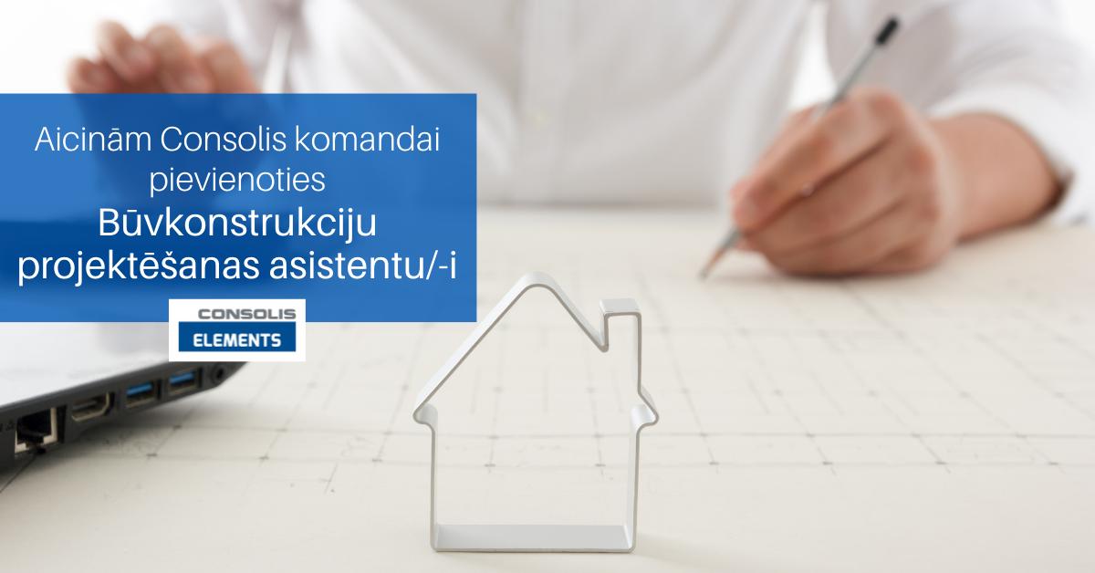 BŪVKONSTRUKCIJU PROJEKTĒŠANAS ASISTENTS/-E | Consolis Latvija